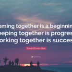 Coming Together Is A Beginning Keeping Together Is Progress Pinterest