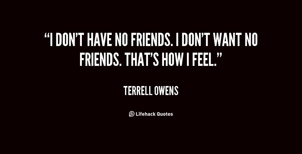 I Have No Friends Quotes thumbnail