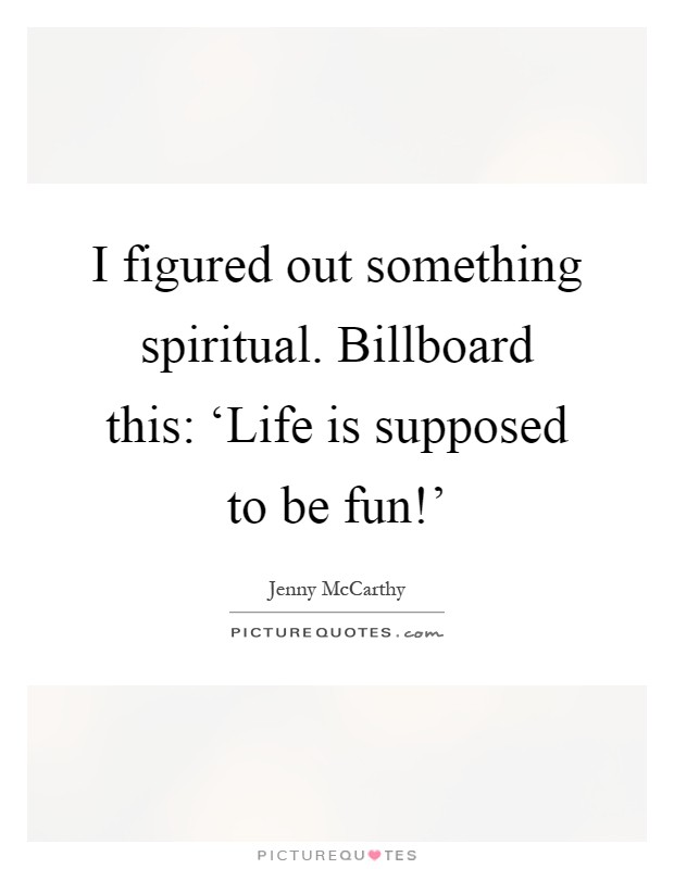 Life Is Supposed To Be Fun Quotes thumbnail