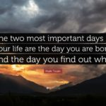 Mark Twain There Are Two Important Days In Your Life